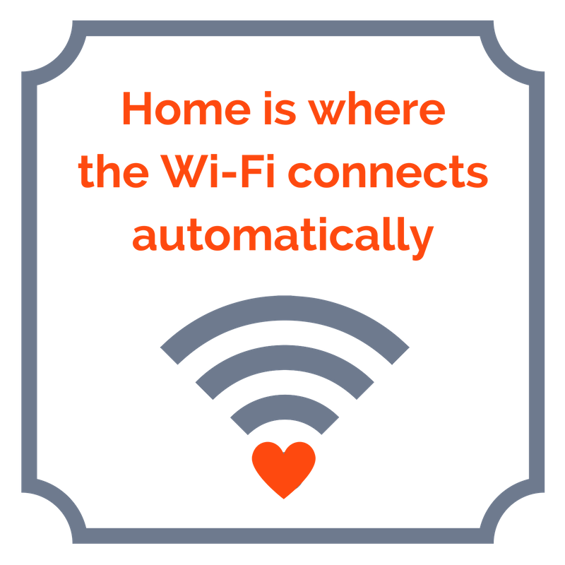 Home is where the Wi-Fi connects automatically.png